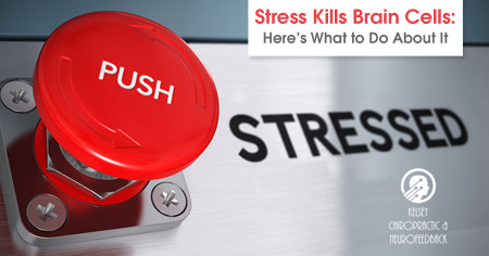 Stress Kills Brain Cells: Here's What You Can Do About It.