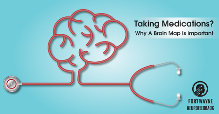 Taking Psychiatric Medications? Why You Need A Brain Map Before You Do.