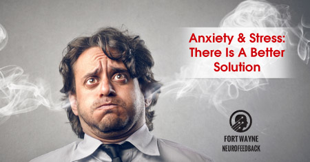 Anxiety & Stress: There Is A Better Solution